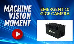 Machine Vision Moment - Emergent 10 GigE Camera
