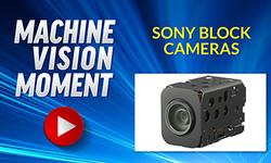 Machine Vision Moment - Sony Block Cameras